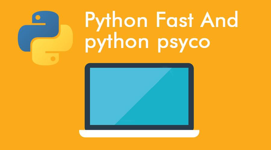 python fast | How To make Python Fast And python psyco?