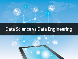 Data Science Vs Data Engineering - Which One Is More Useful