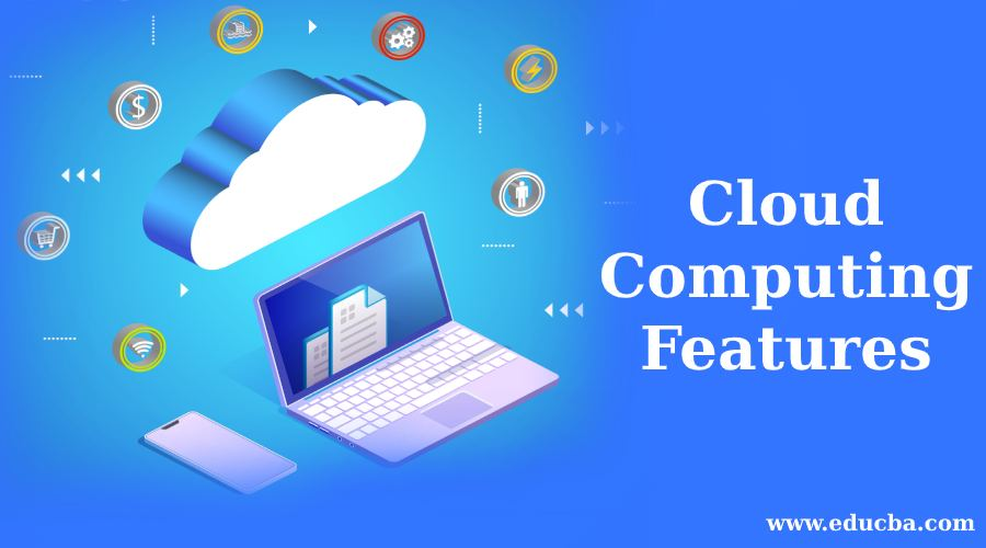 Cloud Computing Features