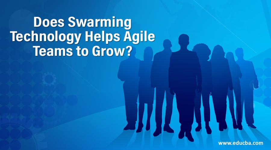 Does Swarming Technology Helps Agile Teams to Grow?