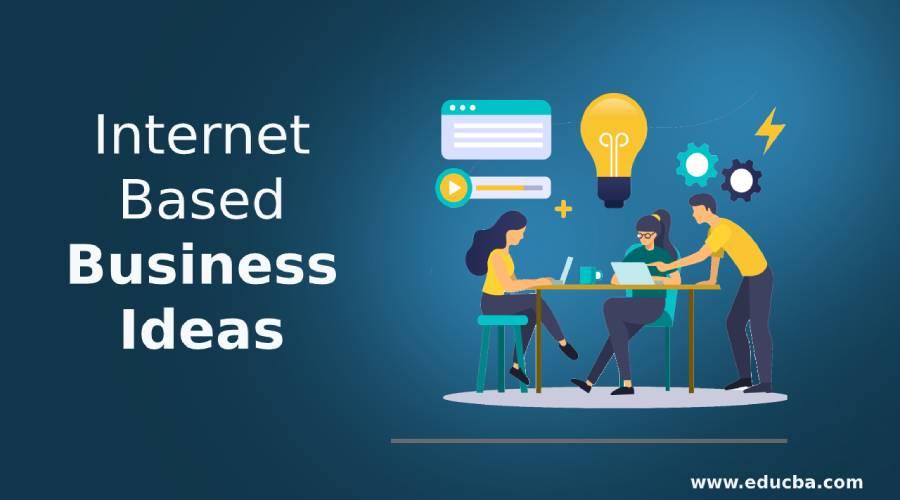 Internet Based Business Ideas