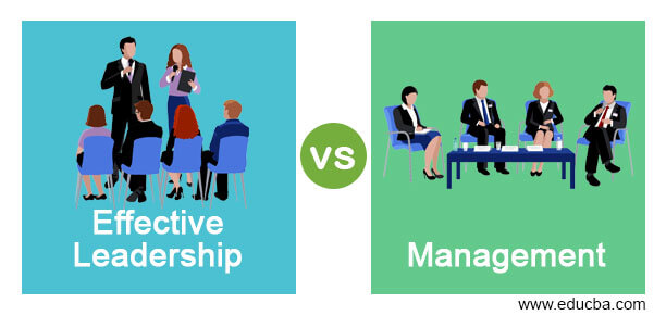 Effective Leadership versus Management