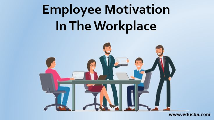 Employee Motivation In The Workplace