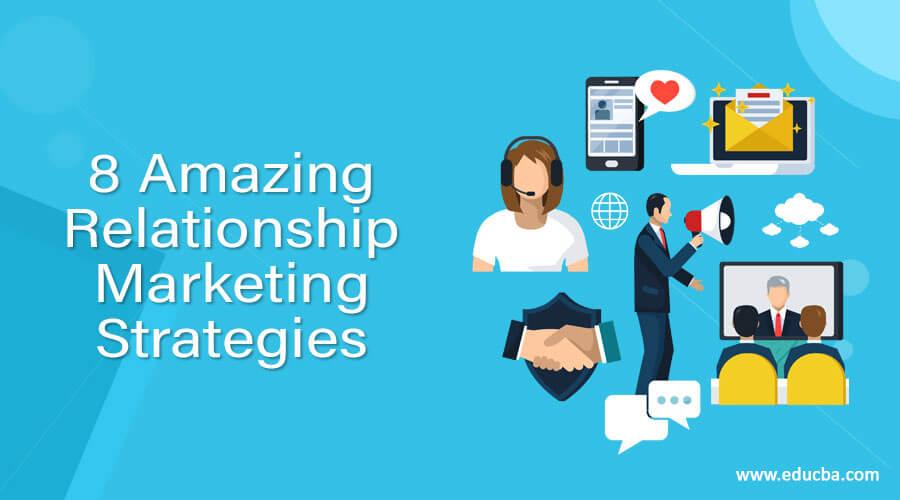 8 Amazing Relationship Marketing Strategies