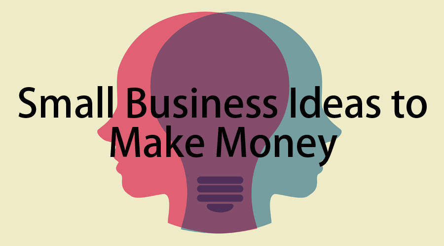 small business ideas to make-money