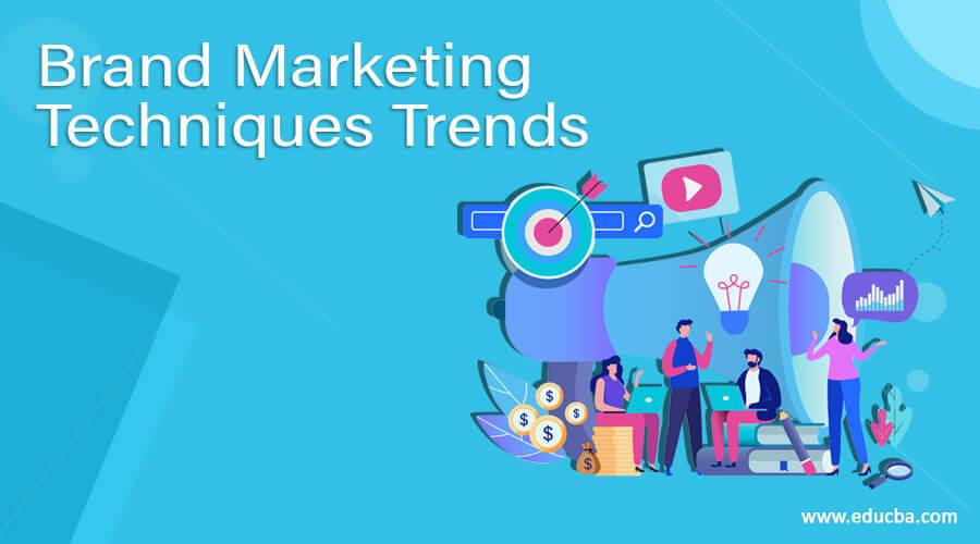 Brand Marketing Techniques Trends