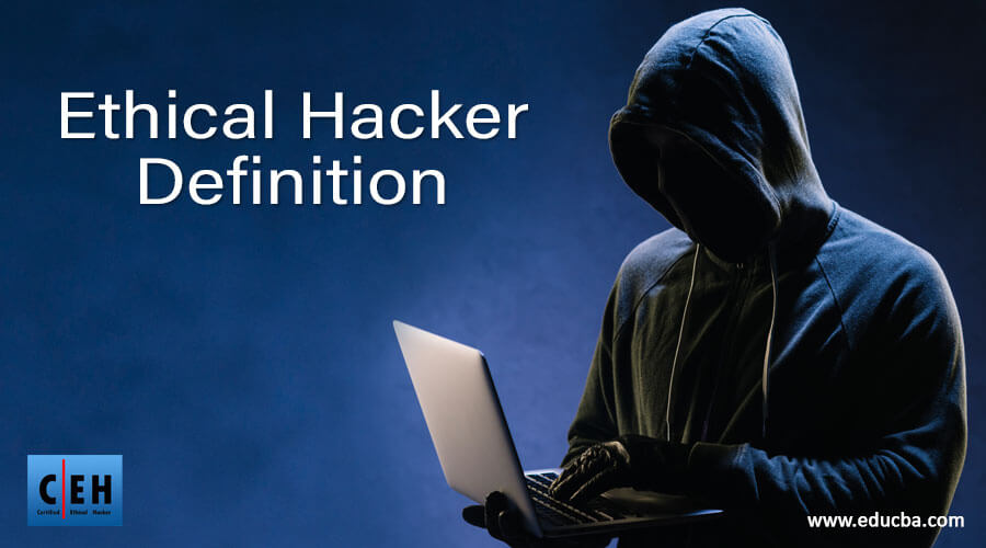 Ethical Hacker Definition