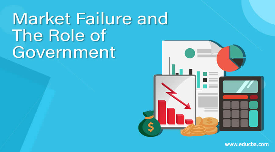 Market Failure and The Role of Government