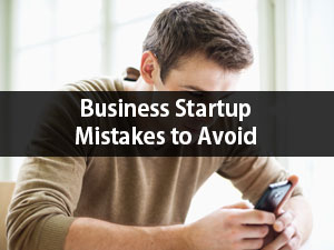 Business Startup Mistakes to Avoid