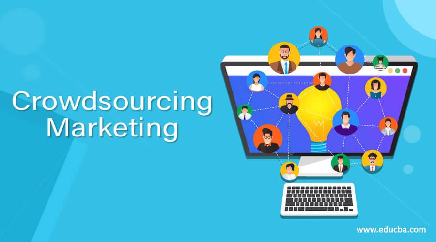 Crowdsourcing Marketing