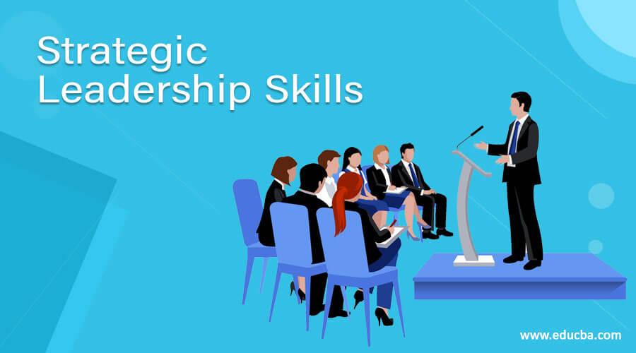 5 Helpful Steps to Develop Strategic Leadership Skills