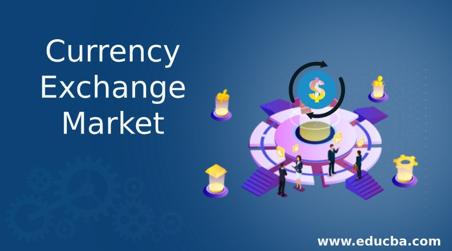 Currency Exchange Market