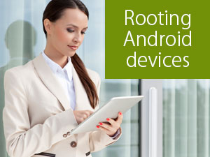 10 Advantages and Disadvantages of Rooting Android devices