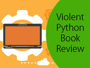 Top 7 Best And Helpful Violent Python Book Review (Chapters)