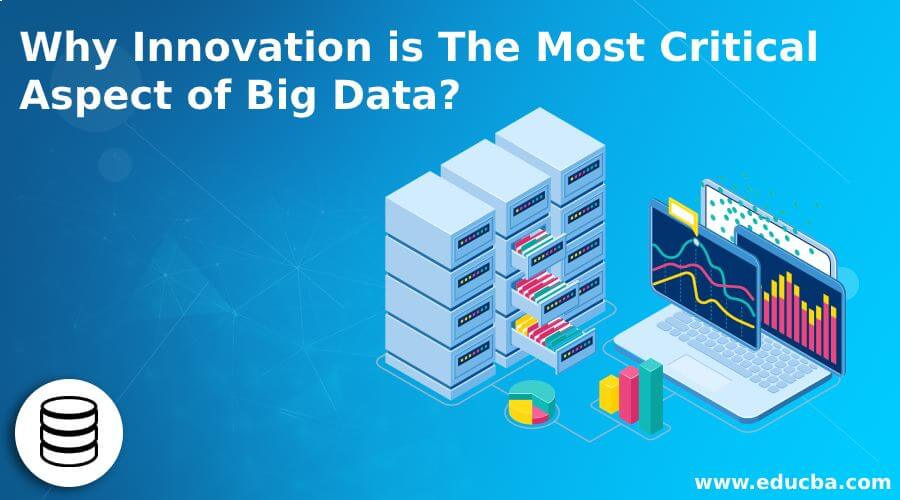 Why Innovation is The Most Critical Aspect of Big Data