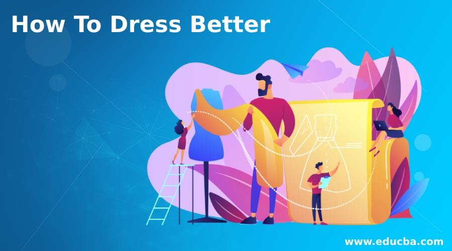 How To Dress Better