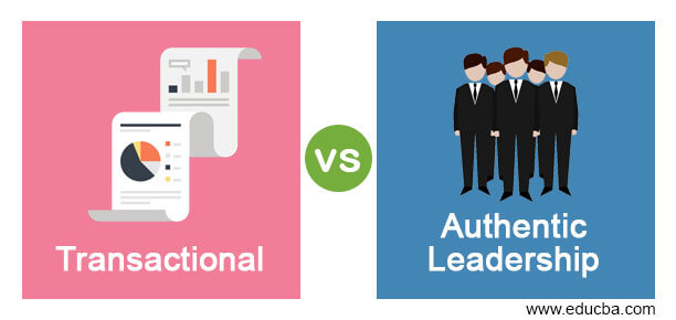 Transactional vs Authentic Leadership