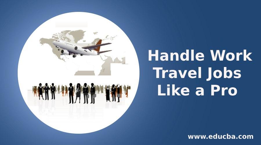 Handle Work Travel Jobs Like a Pro