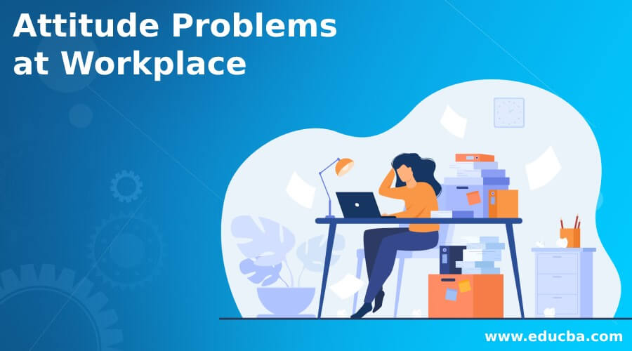 6 Important Ways to Resolve Attitude Problems at Workplace