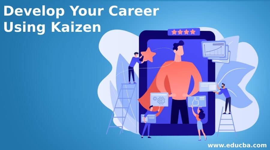 Develop Your Career Using Kaizen