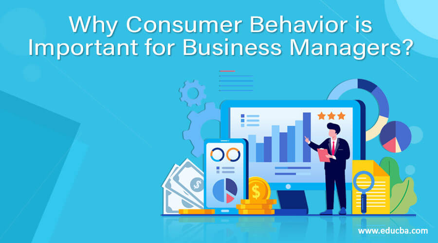 Why Consumer Behavior is Important for Business Managers?