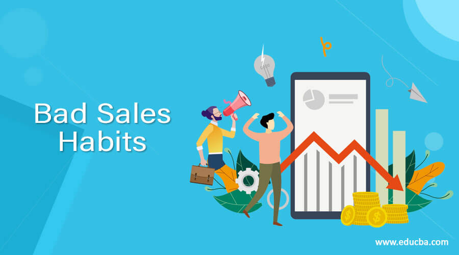 16 Bad Sales Habits You Need to Break to be Successful