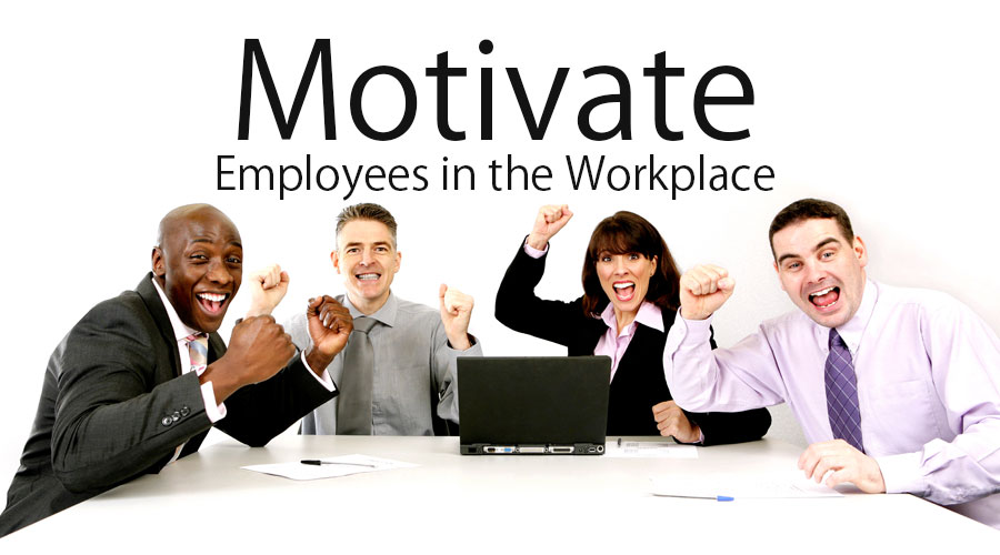 Motivate Employees In The Workplace