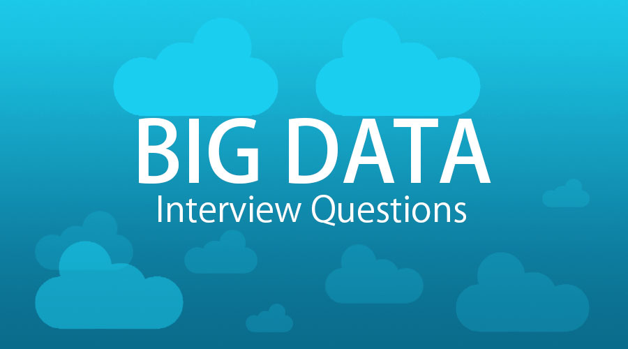 Top 8 Big Data Engineer Interview and Questions {updated For