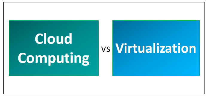 Cloud Computing vs Virtualization