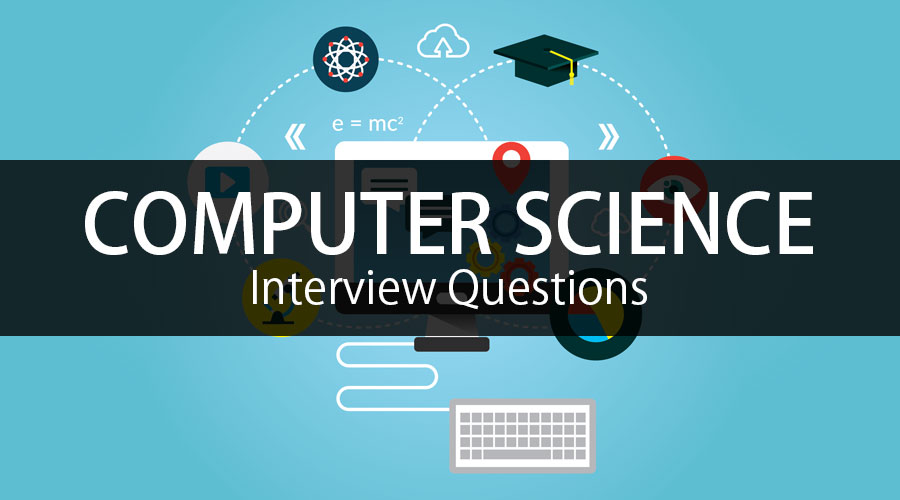 25 Essential Computer Science Interview Questions {Updated