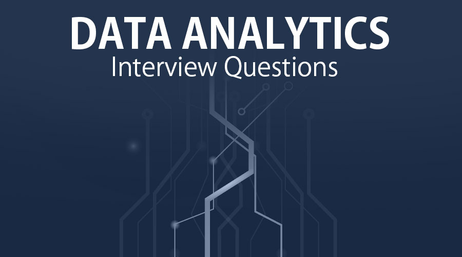 10 Essential Data Analytics Interview Questions {Updated For