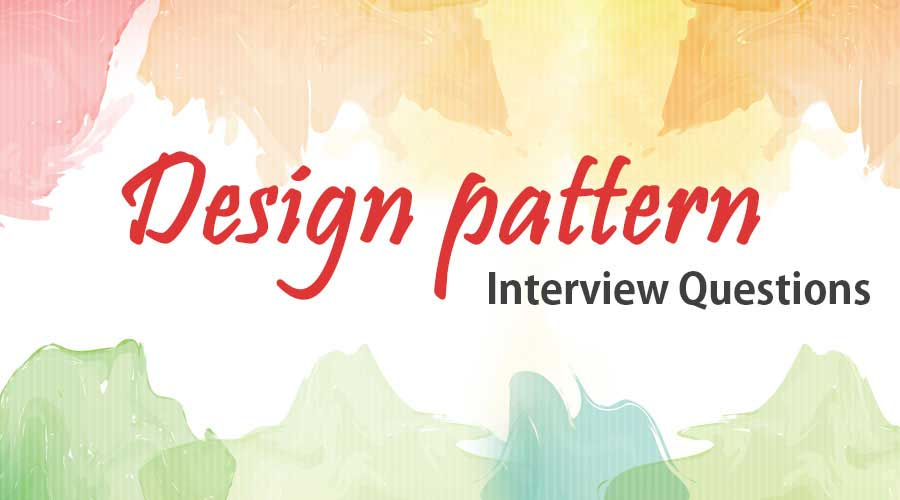 Top 10 Design Pattern Interview Questions And Answer Updated For 2019