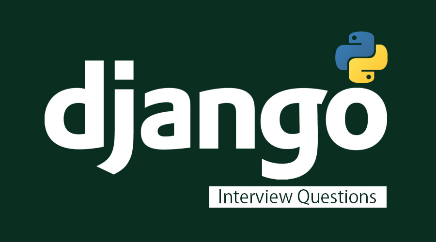 Top 12 Django Interview Questions And Answers {Updated For 2019}