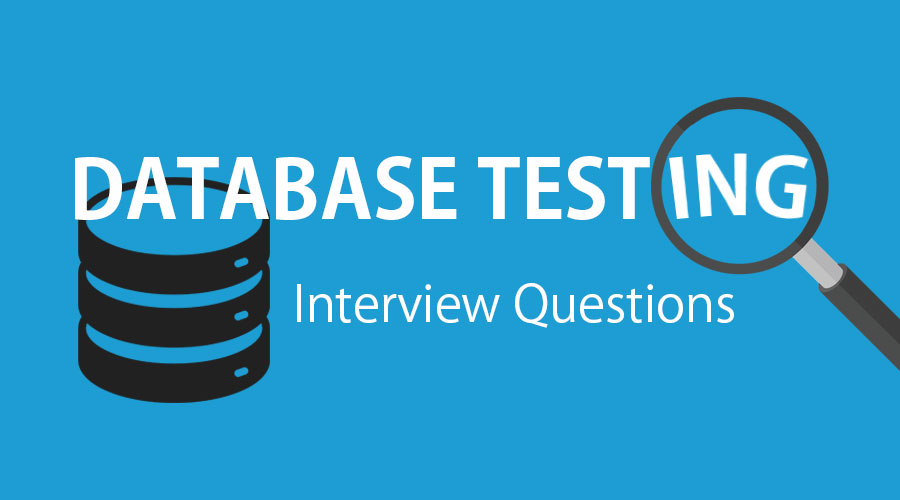 Top 13 Database Testing Interview Questions {Updated For 2019}