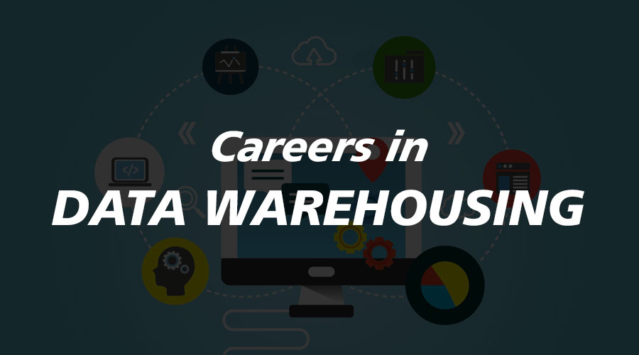Career in Data Warehousing | Career Path & Outlooks | Jobs