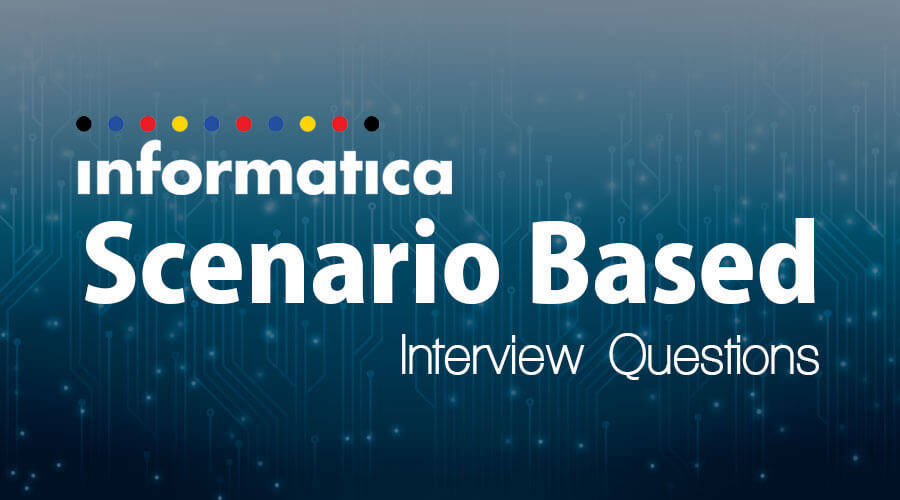 Informatica Scenario based Interview Questions and Answers
