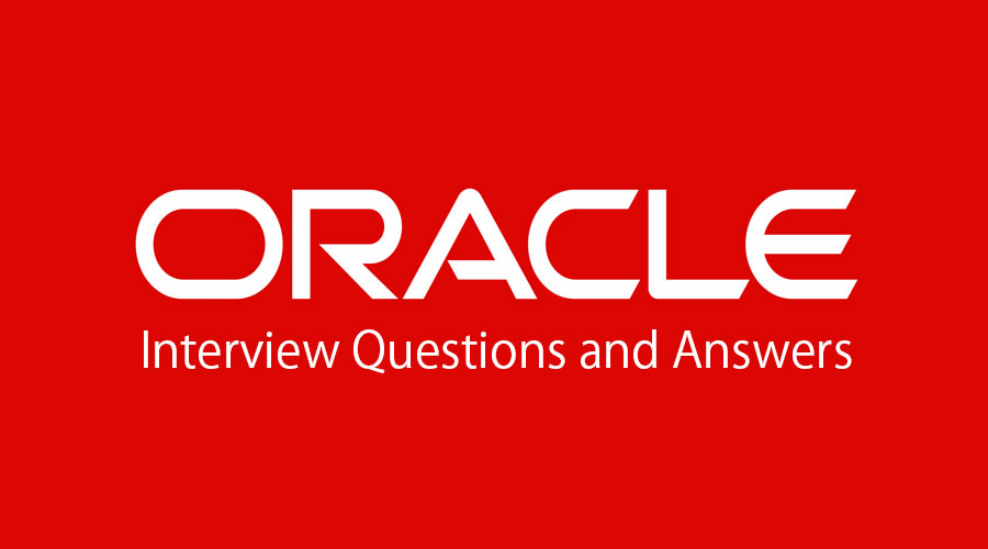 15 Essential Oracle Interview Questions And Answers {Updated For 2019}