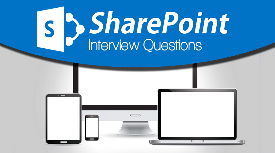 Top 10 SharePoint Interview Questions And Answers {Updated
