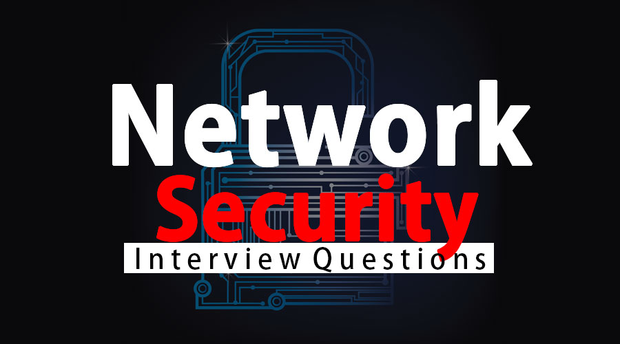 Network Security Interview Questions - Top and Most Asked