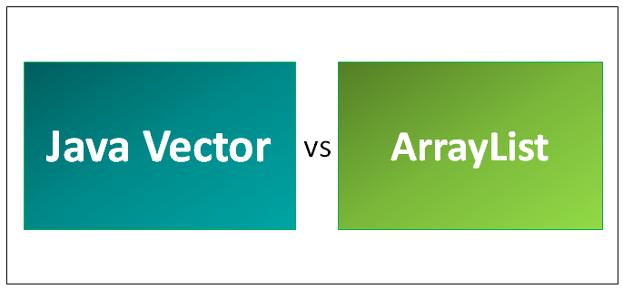 Java Vector vs ArrayList - 8 Amazing Difference To Learn