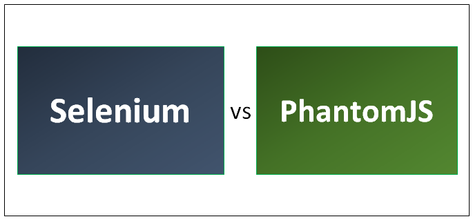 Selenium vs PhantomJS - Learn The Top 7 Useful Differences