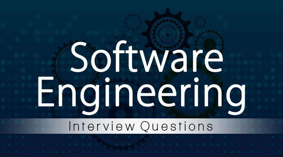 Top 26 Important Software Engineering Interview Questions For 2020