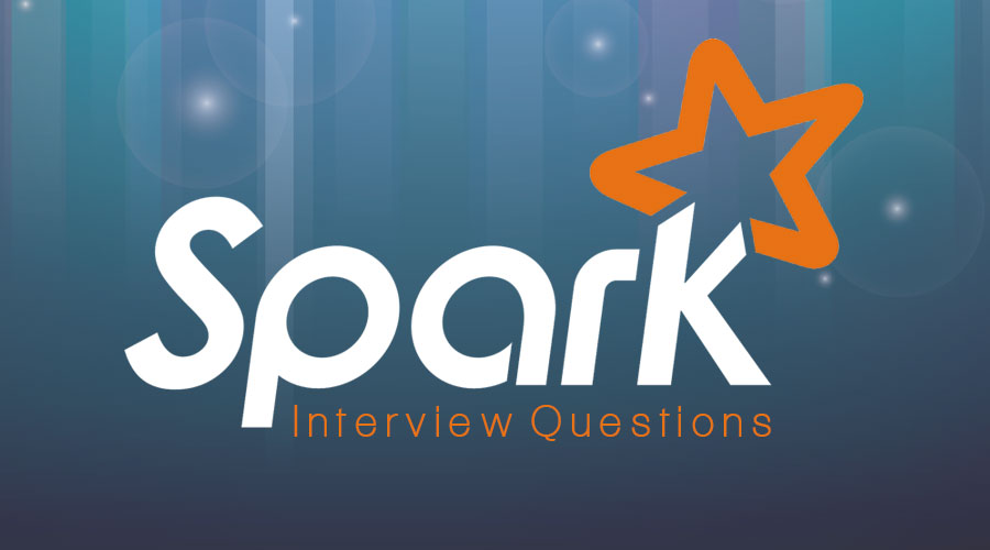 Spark Interview Questions | Top 12 Questions Updated For 2018