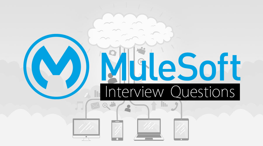10 Most Sucessful Mulesoft Interview Questions And Answers