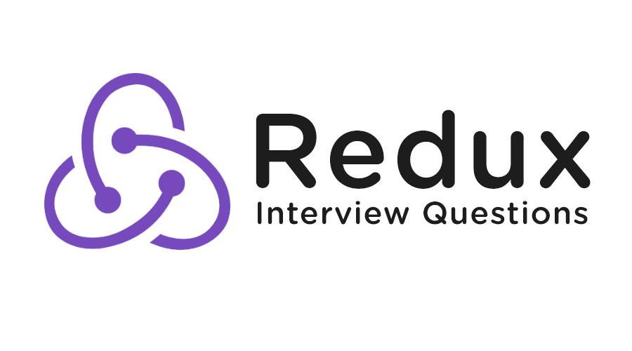 Redux Interview Questions - 10 Useful Questions To Know