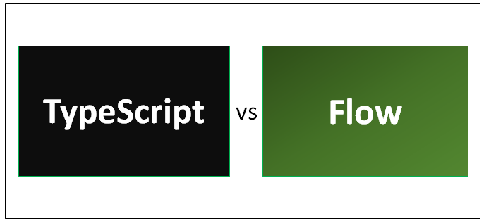 TypeScript vs Flow - 9 Most Awesome Differences To Learn