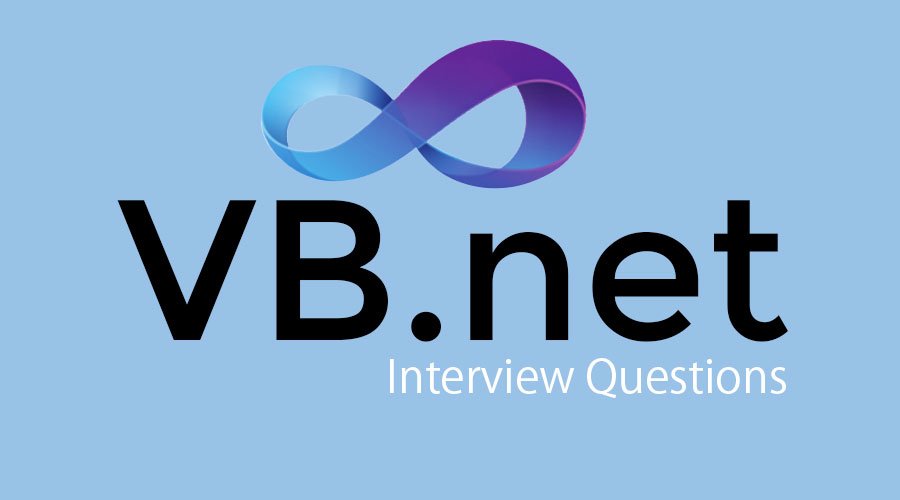 VB NET Interview Questions - Top 10 Amazing Questions To Learn