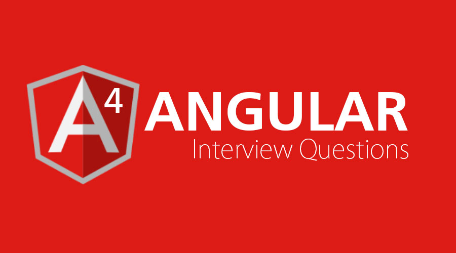 Top 10 Angular 4 Interview Questions and Answer {Updated for