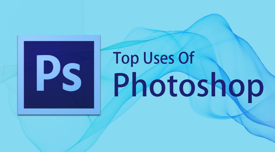 Uses Of Photoshop