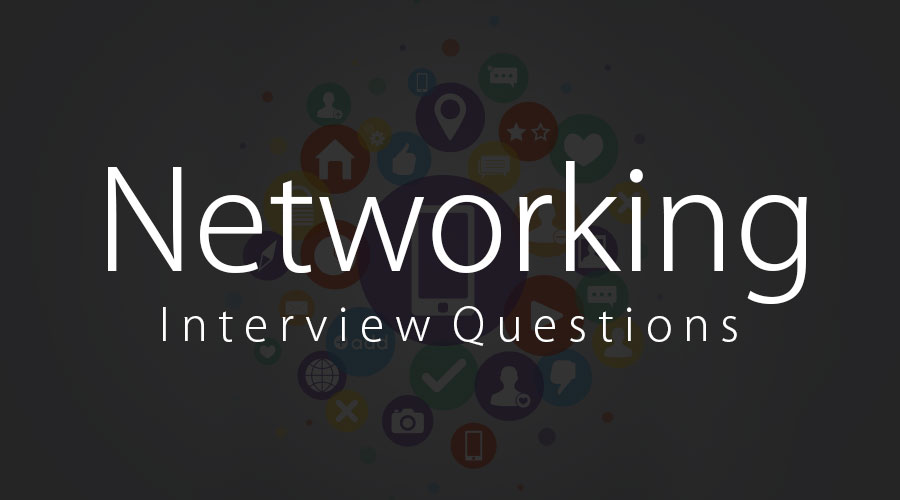 10 Essentials Networking Interview Questions {Updated For 2019}